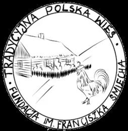 """""""Tradycyjna Polska Wieś"""" Proszowicka Fundacja im. Franciszka Śmiecha"""